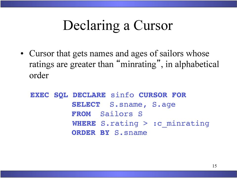 EXEC SQL DECLARE sinfo CURSOR FOR!! SELECT S.sname, S.age!