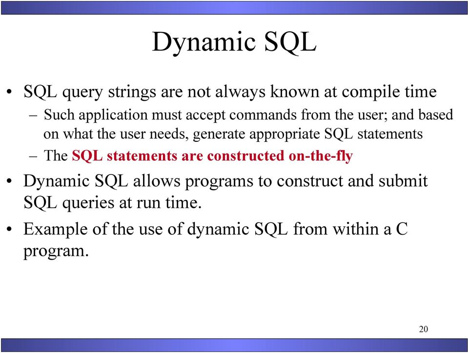 statements The SQL statements are constructed on-the-fly Dynamic SQL allows programs to