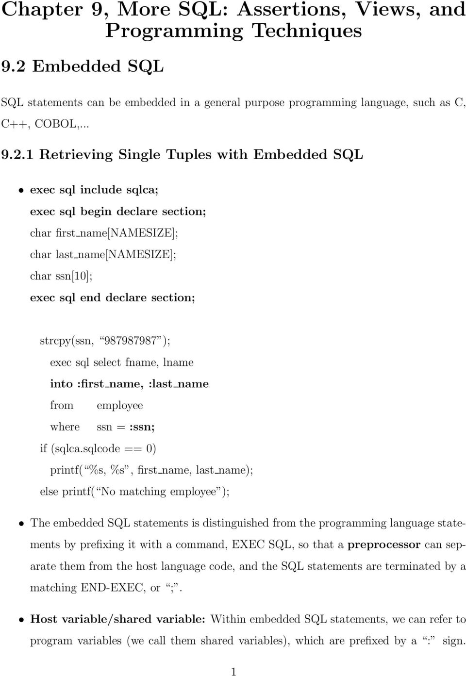1 Retrieving Single Tuples with Embedded SQL exec sql include sqlca; exec sql begin declare section; char first name[namesize]; char last name[namesize]; char ssn[10]; exec sql end declare section;