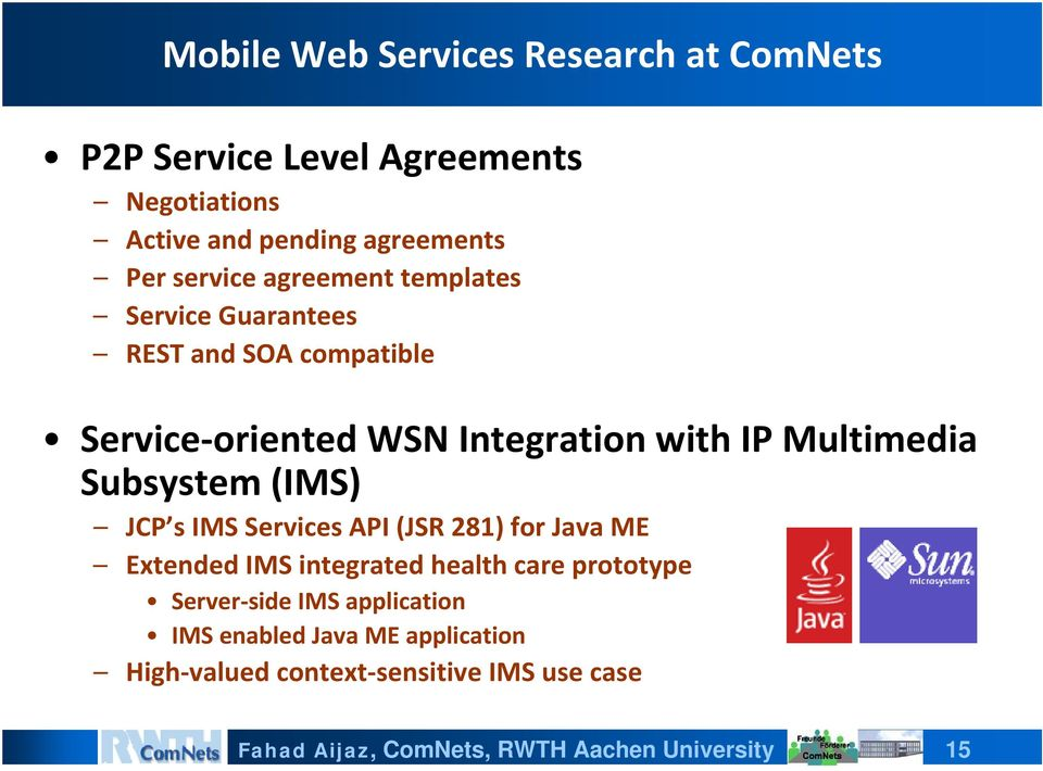 IP Multimedia Subsystem (IMS) JCP s IMS Services API (JSR 281) for Java ME Extended IMS integrated health care