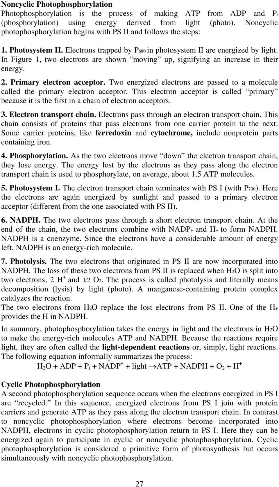 In Figure 1, two electrons are shown moving up, signifying an increase in their energy. 2. Primary electron acceptor.
