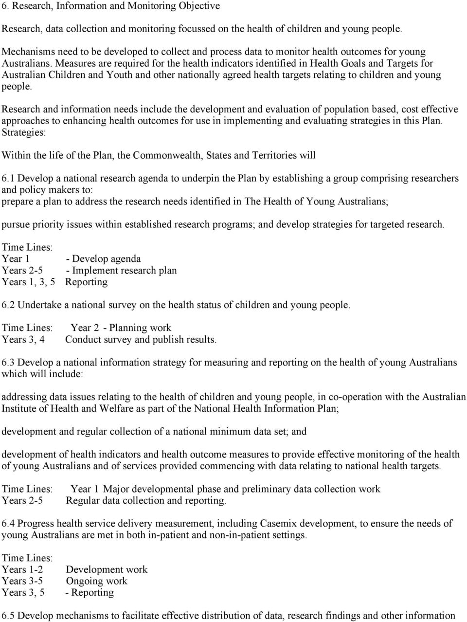 Measures are required for the health indicators identified in Health Goals and Targets for Australian Children and Youth and other nationally agreed health targets relating to children and young