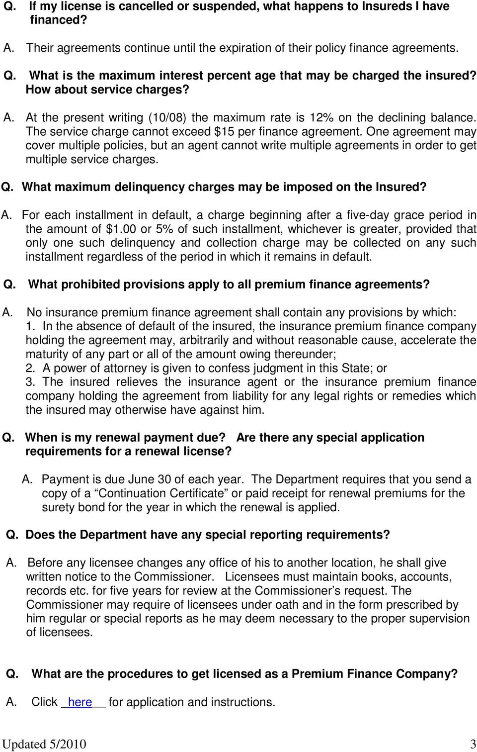 The service charge cannot exceed $15 per finance agreement. One agreement may cover multiple policies, but an agent cannot write multiple agreements in order to get multiple service charges. Q.