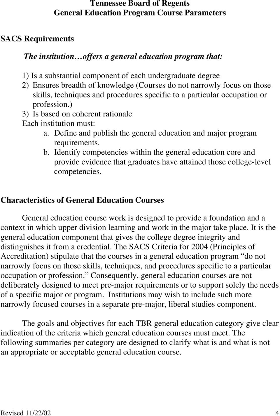 ) 3) Is based on coherent rationale Each institution must: a. Define and publish the general education and major program requirements. b. Identify competencies within the general education core and provide evidence that graduates have attained those college-level competencies.
