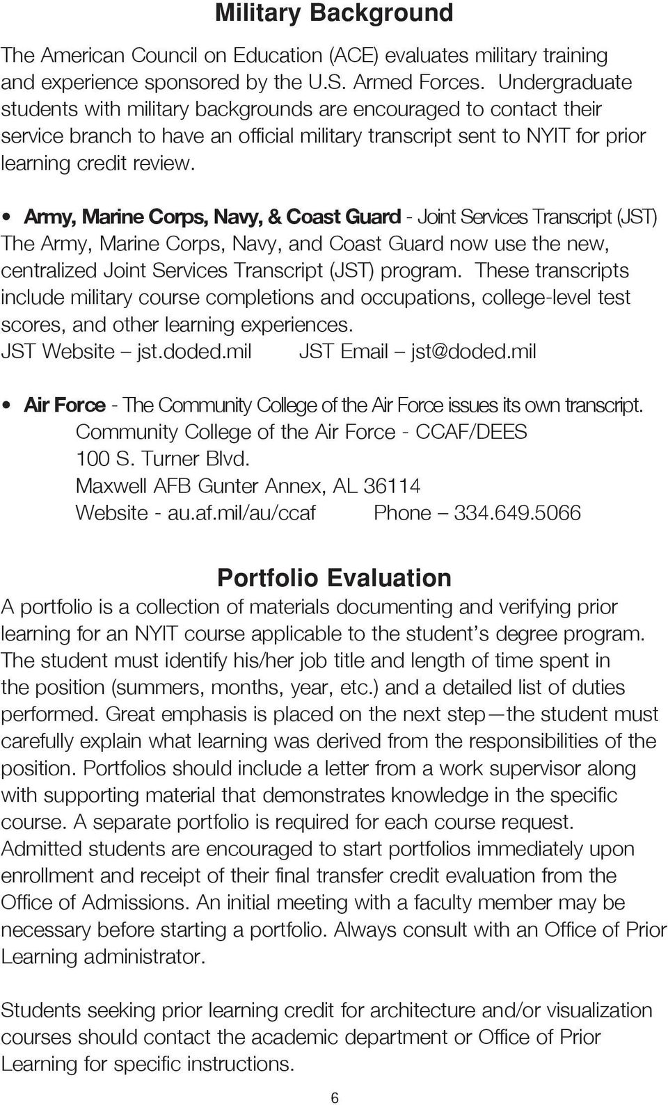 Army, Marine Corps, Navy, & Coast Guard - Joint Services Transcript (JST) The Army, Marine Corps, Navy, and Coast Guard now use the new, centralized Joint Services Transcript (JST) program.