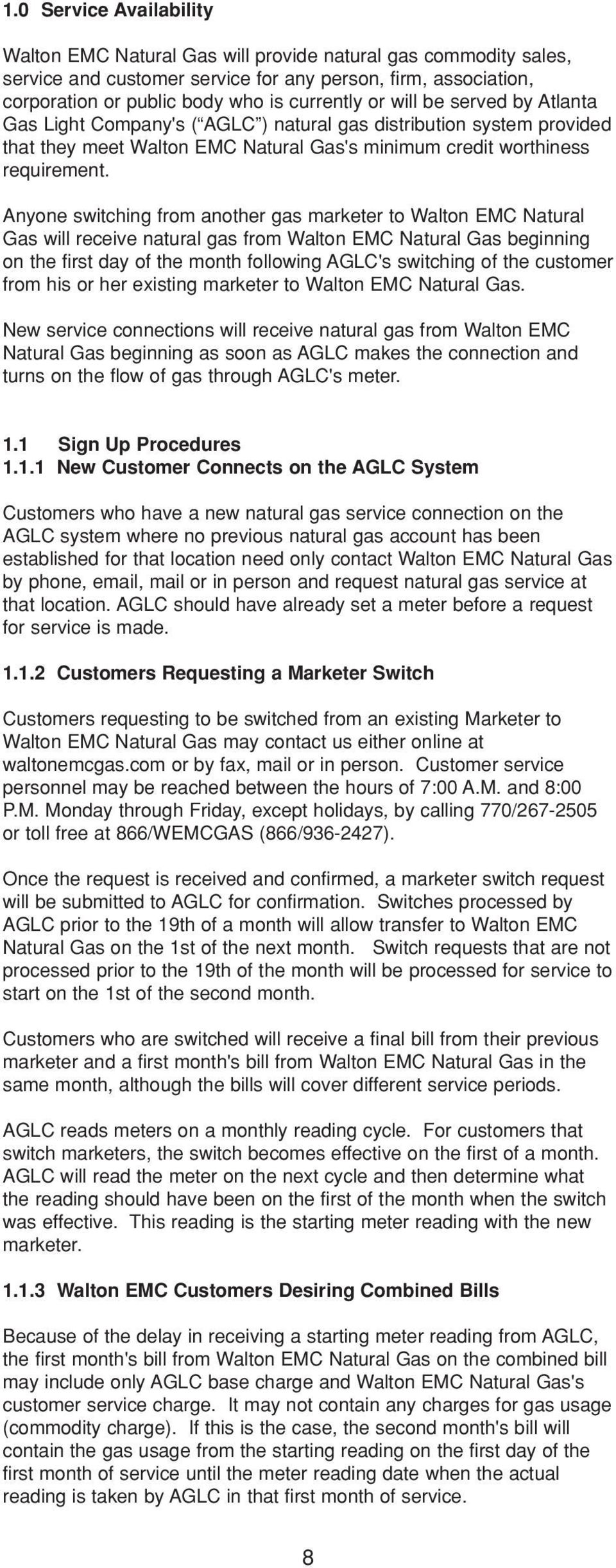 Anyone switching from another gas marketer to Walton EMC Natural Gas will receive natural gas from Walton EMC Natural Gas beginning on the first day of the month following AGLC's switching of the