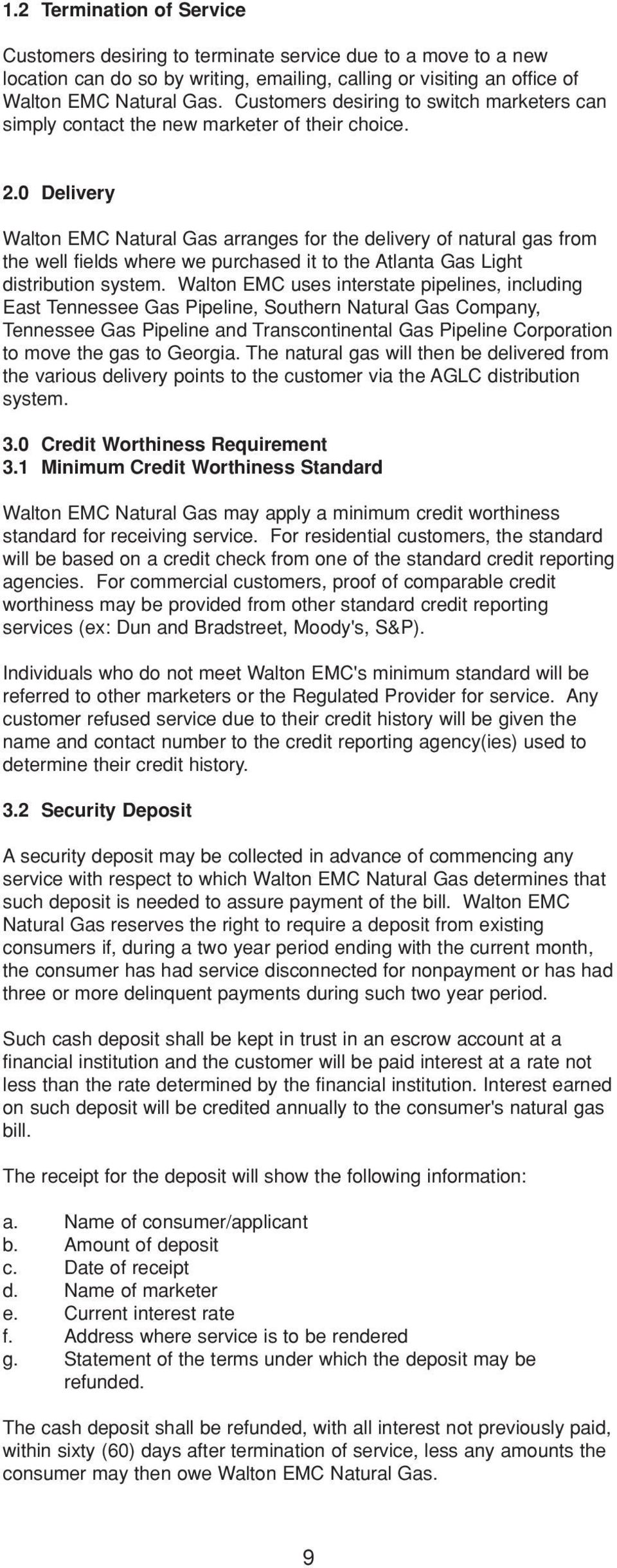 0 Delivery Walton EMC Natural Gas arranges for the delivery of natural gas from the well fields where we purchased it to the Atlanta Gas Light distribution system.