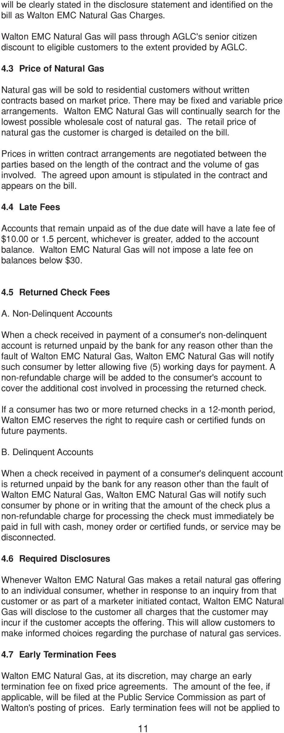 3 Price of Natural Gas Natural gas will be sold to residential customers without written contracts based on market price. There may be fixed and variable price arrangements.