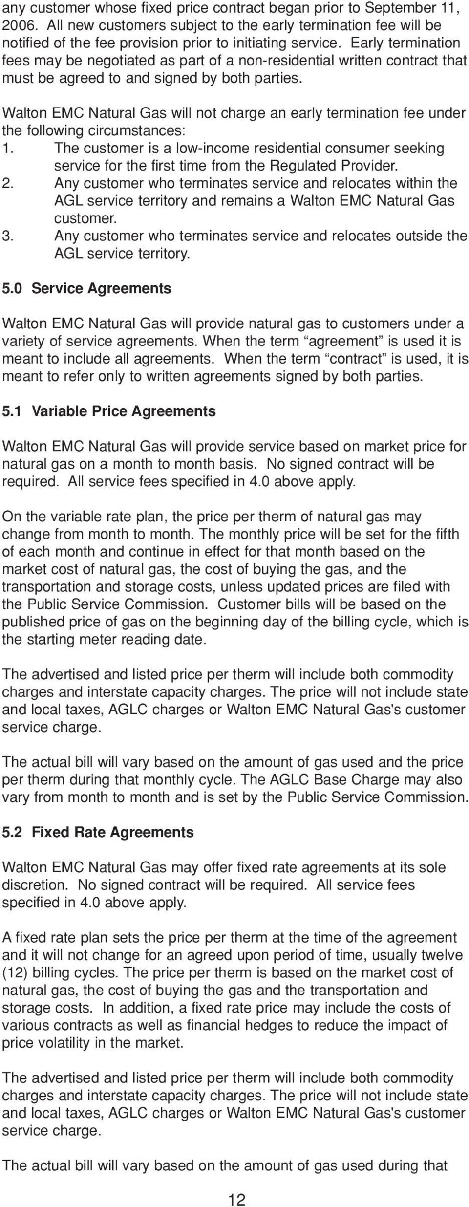 Walton EMC Natural Gas will not charge an early termination fee under the following circumstances: 1.