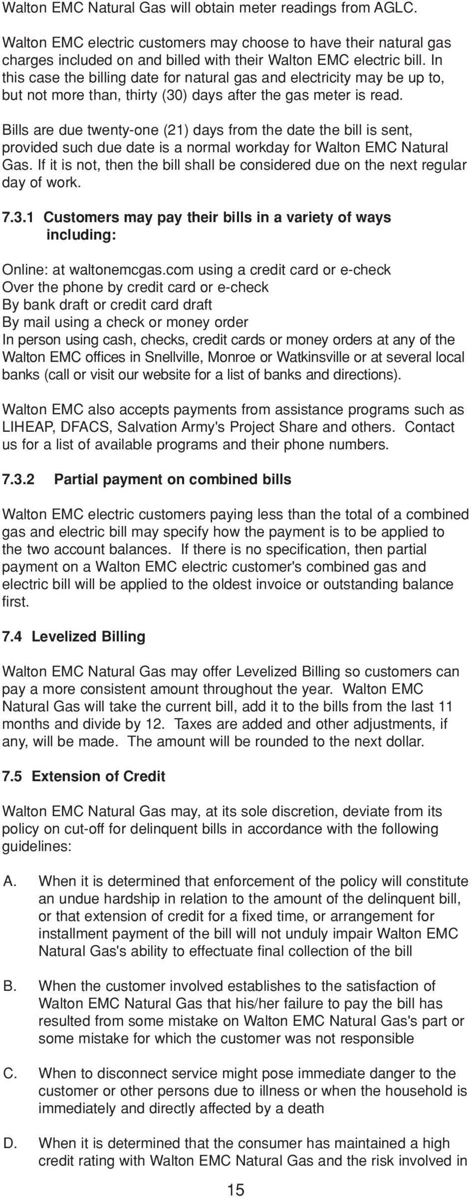 Bills are due twenty-one (21) days from the date the bill is sent, provided such due date is a normal workday for Walton EMC Natural Gas.