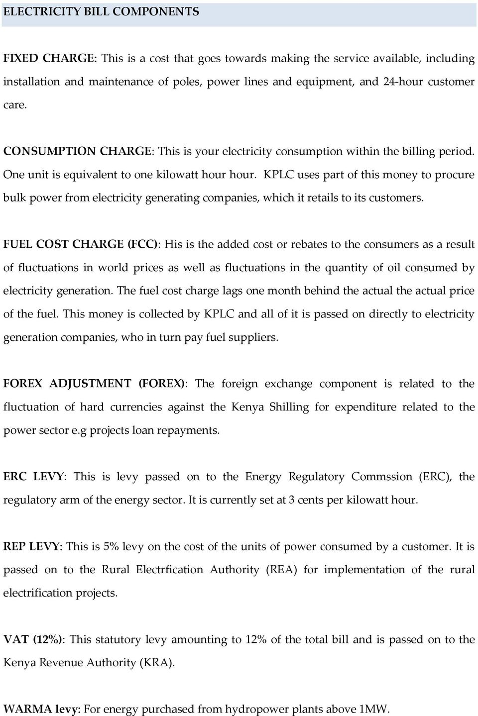 KPLC uses part of this money to procure bulk power from electricity generating companies, which it retails to its customers.