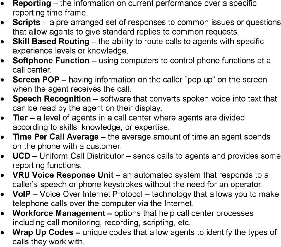 Skill Based Routing the ability to route calls to agents with specific experience levels or knowledge. Softphone Function using computers to control phone functions at a call center.