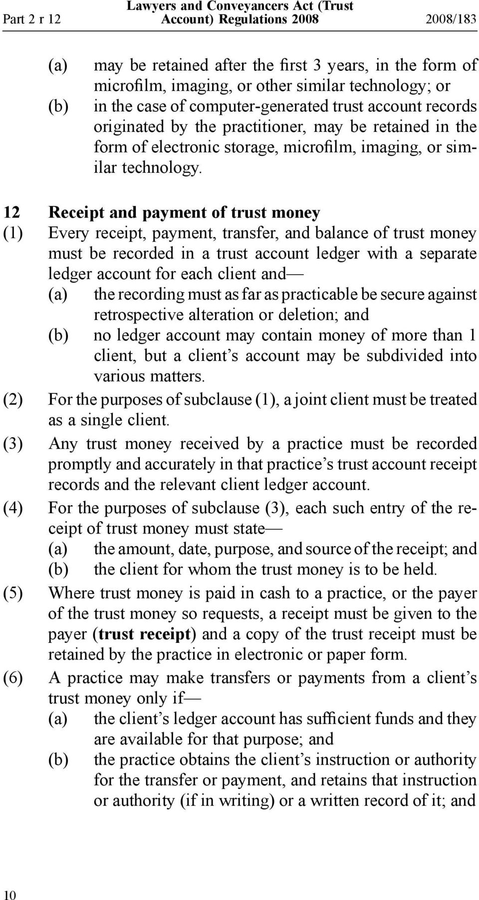 12 Receipt and payment of trust money (1) Every receipt, payment, transfer, and balance of trust money must be recorded in a trust account ledger with a separate ledger account for each client and
