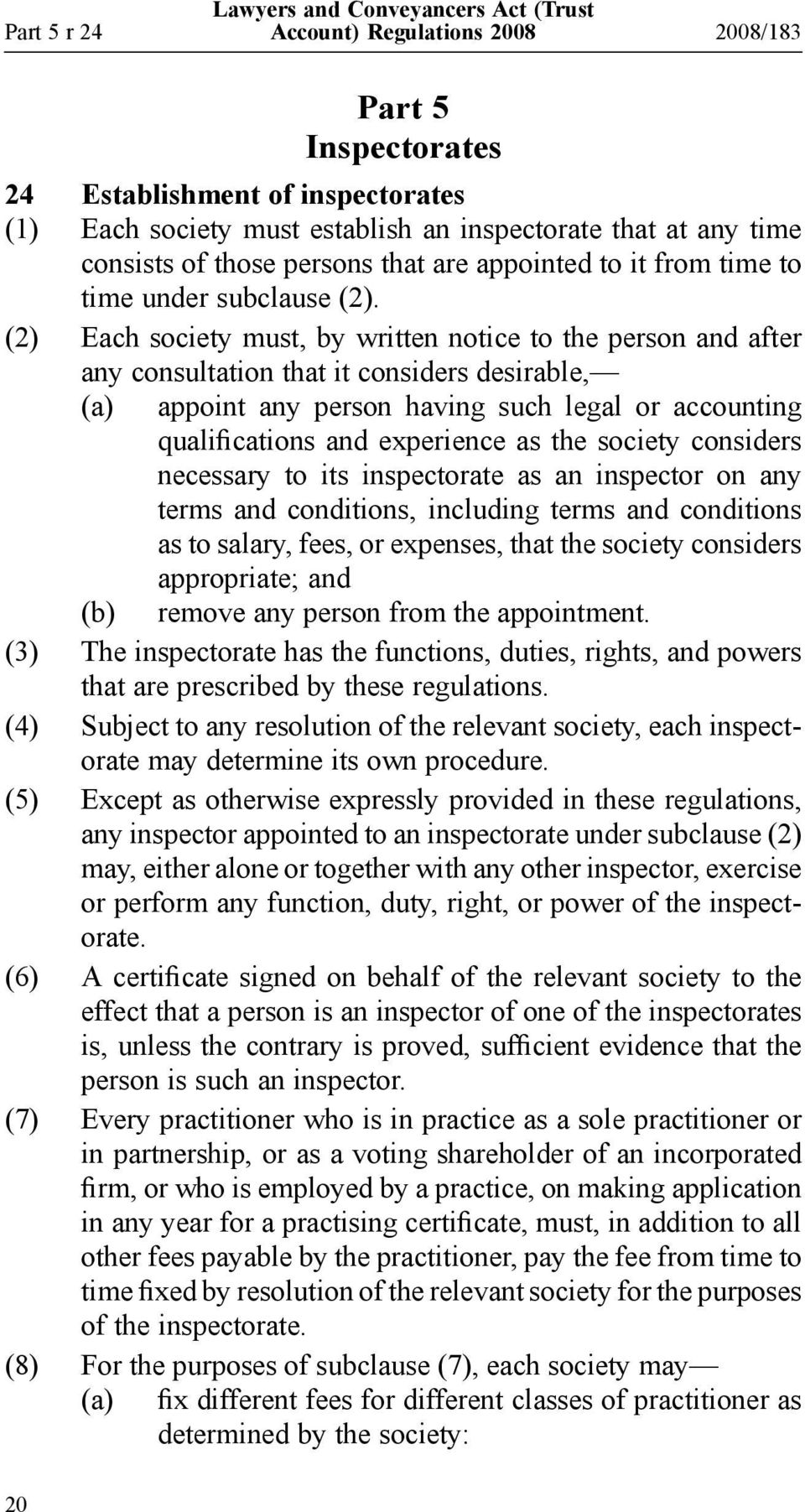 (2) Each society must, by written notice to the person and after any consultation that it considers desirable, (a) appoint any person having such legal or accounting qualifications and experience as