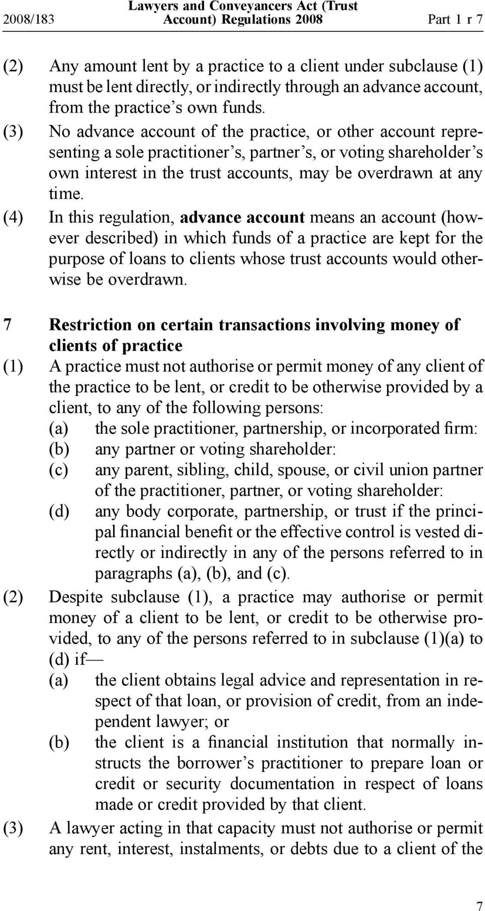 (4) In this regulation, advance account means an account (however described) in which funds of a practice are kept for the purpose of loans to clients whose trust accounts would otherwise be
