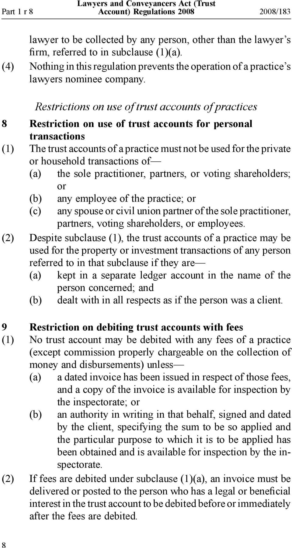 Restrictions on use of trust accounts of practices 8 Restriction on use of trust accounts for personal transactions (1) The trust accounts of a practice must not be used for the private or household