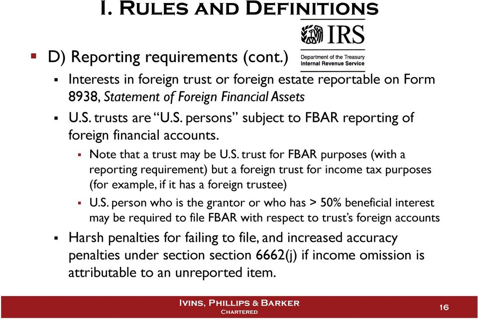 S. person who is the grantor or who has > 50% beneficial interest may be required to file FBAR with respect to trust s foreign accounts Harsh penalties for failing to file,