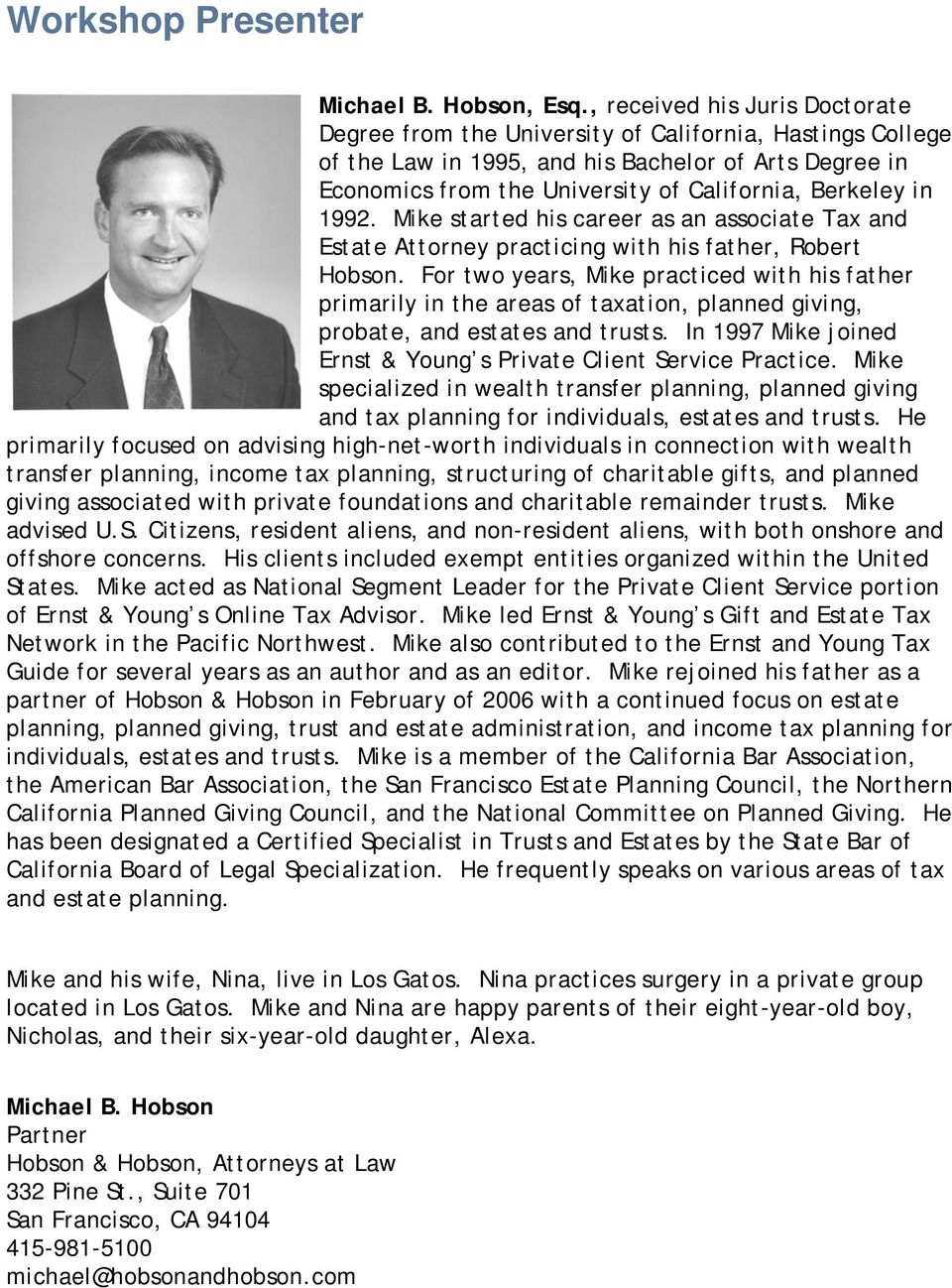 in 1992. Mike started his career as an associate Tax and Estate Attorney practicing with his father, Robert Hobson.