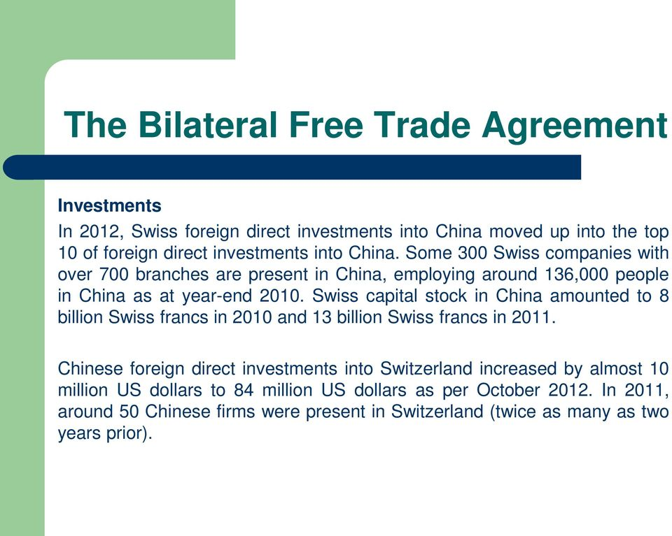 Swiss capital stock in China amounted to 8 billion Swiss francs in 2010 and 13 billion Swiss francs in 2011.