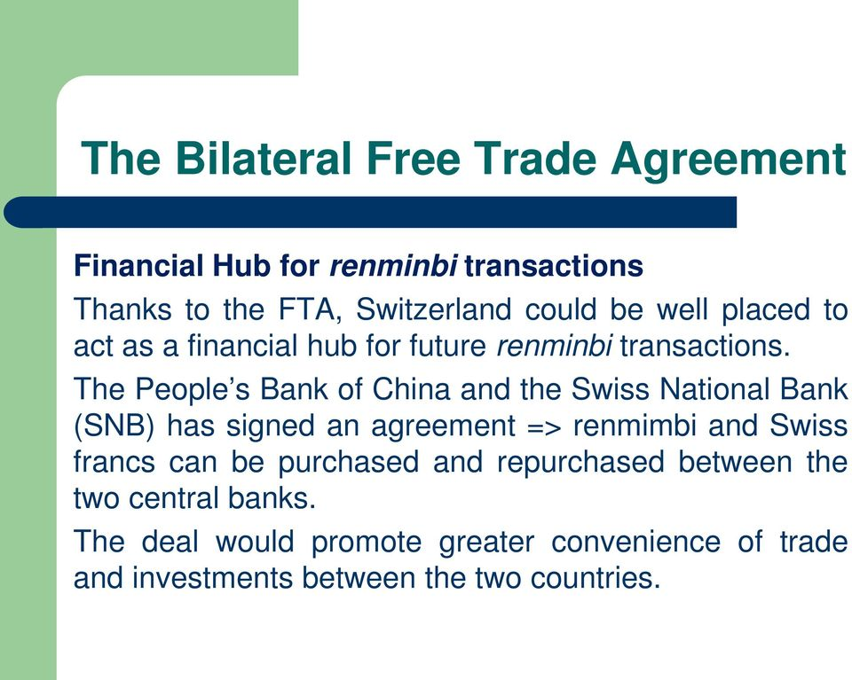 The People s Bank of China and the Swiss National Bank (SNB) has signed an agreement => renmimbi and