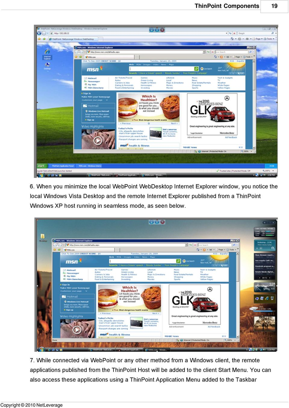 Internet Explorer published from a ThinPoint Windows XP host running in seamless mode, as seen below. 7.
