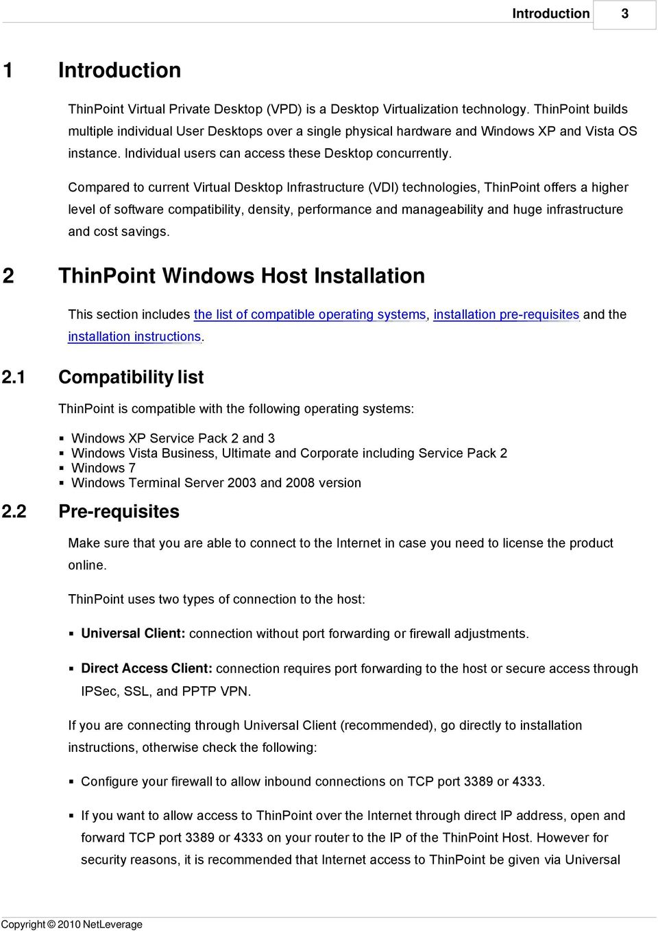 Compared to current Virtual Desktop Infrastructure (VDI) technologies, ThinPoint offers a higher level of software compatibility, density, performance and manageability and huge infrastructure and