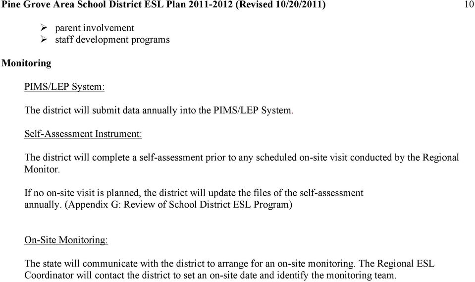 If no on-site visit is planned, the district will update the files of the self-assessment annually.