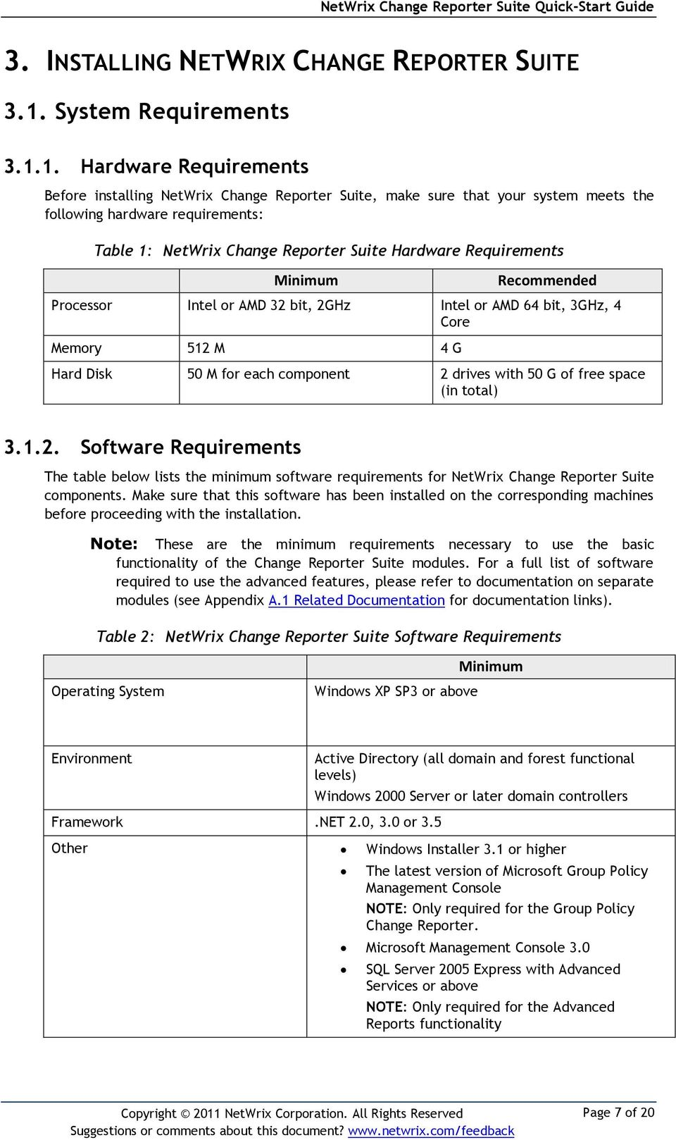 1. Hardware Requirements Before installing NetWrix Change Reporter Suite, make sure that your system meets the following hardware requirements: Table 1: NetWrix Change Reporter Suite Hardware