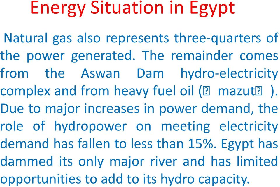 Due to major increases in power demand, the role of hydropower on meeting electricity demand has