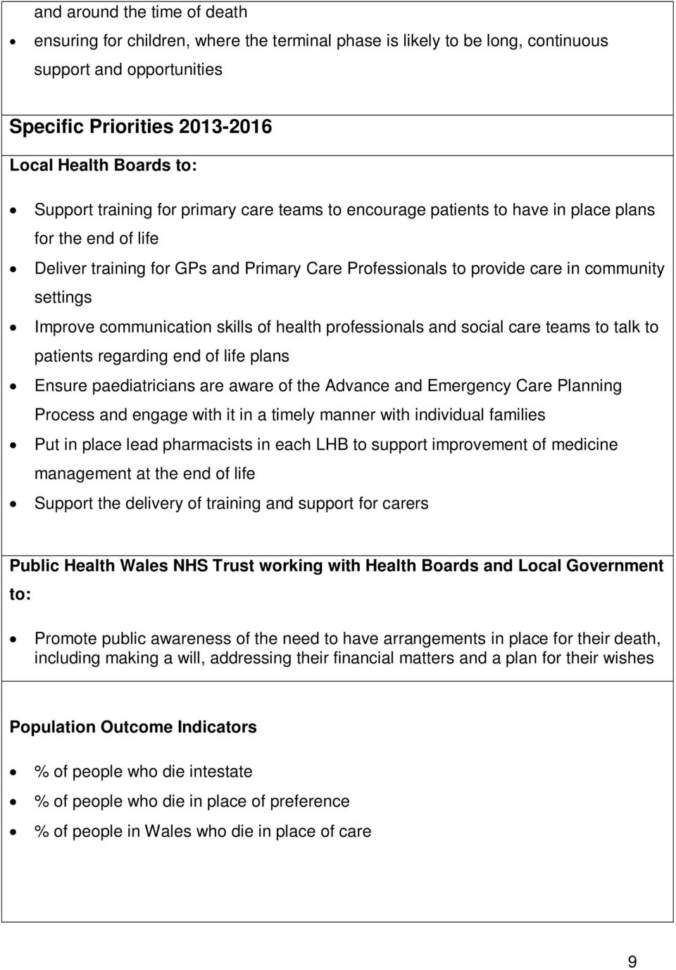 communication skills of health professionals and social care teams to talk to patients regarding end of life plans Ensure paediatricians are aware of the Advance and Emergency Care Planning Process