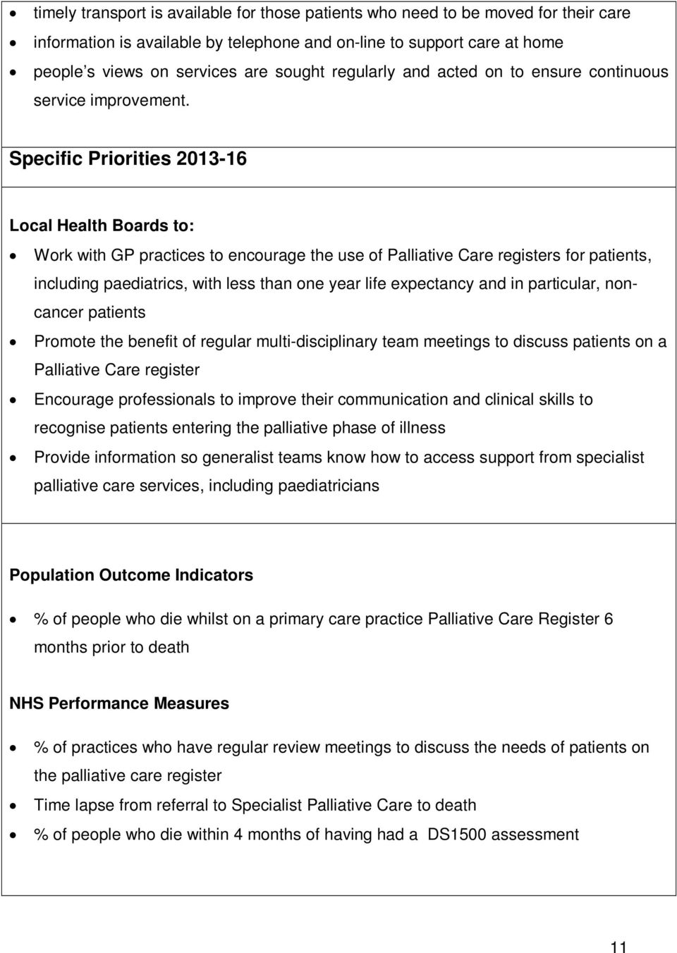 Specific Priorities 2013-16 Local Health Boards to: Work with GP practices to encourage the use of Palliative Care registers for patients, including paediatrics, with less than one year life