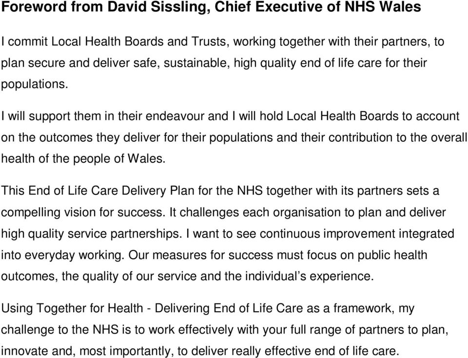 I will support them in their endeavour and I will hold Local Health Boards to account on the outcomes they deliver for their populations and their contribution to the overall health of the people of