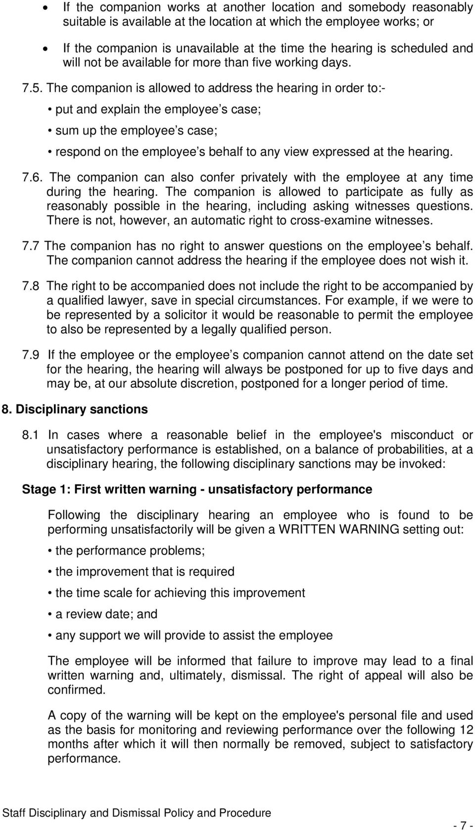 The companion is allowed to address the hearing in order to:- put and explain the employee s case; sum up the employee s case; respond on the employee s behalf to any view expressed at the hearing. 7.