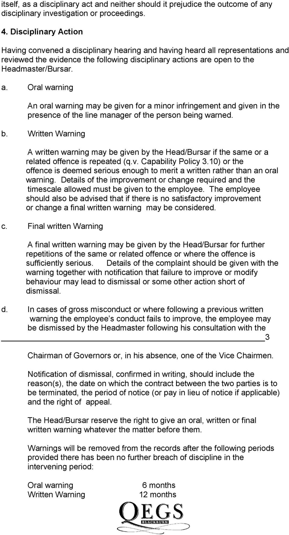 b. Written Warning A written warning may be given by the Head/Bursar if the same or a related offence is repeated (q.v. Capability Policy 3.