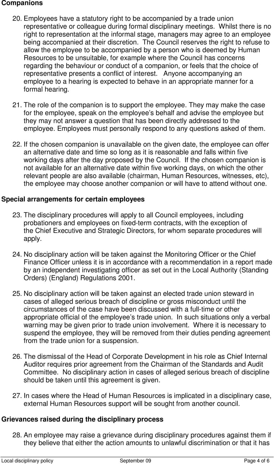 The Council reserves the right to refuse to allow the employee to be accompanied by a person who is deemed by Human Resources to be unsuitable, for example where the Council has concerns regarding