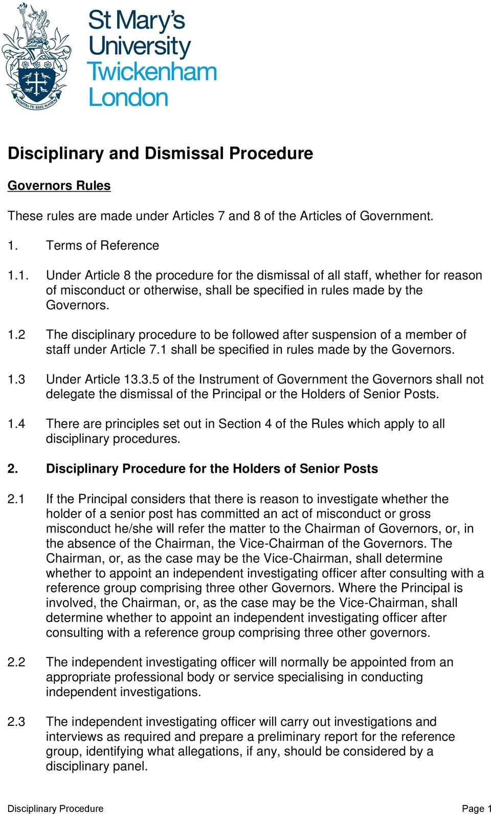 1 shall be specified in rules made by the Governors. 1.3 Under Article 13.3.5 of the Instrument of Government the Governors shall not delegate the dismissal of the Principal or the Holders of Senior Posts.