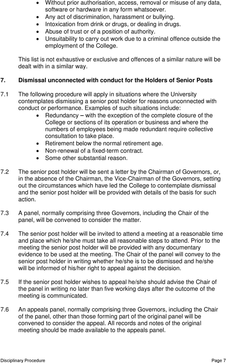 This list is not exhaustive or exclusive and offences of a similar nature will be dealt with in a similar way. 7. Dismissal unconnected with conduct for the Holders of Senior Posts 7.