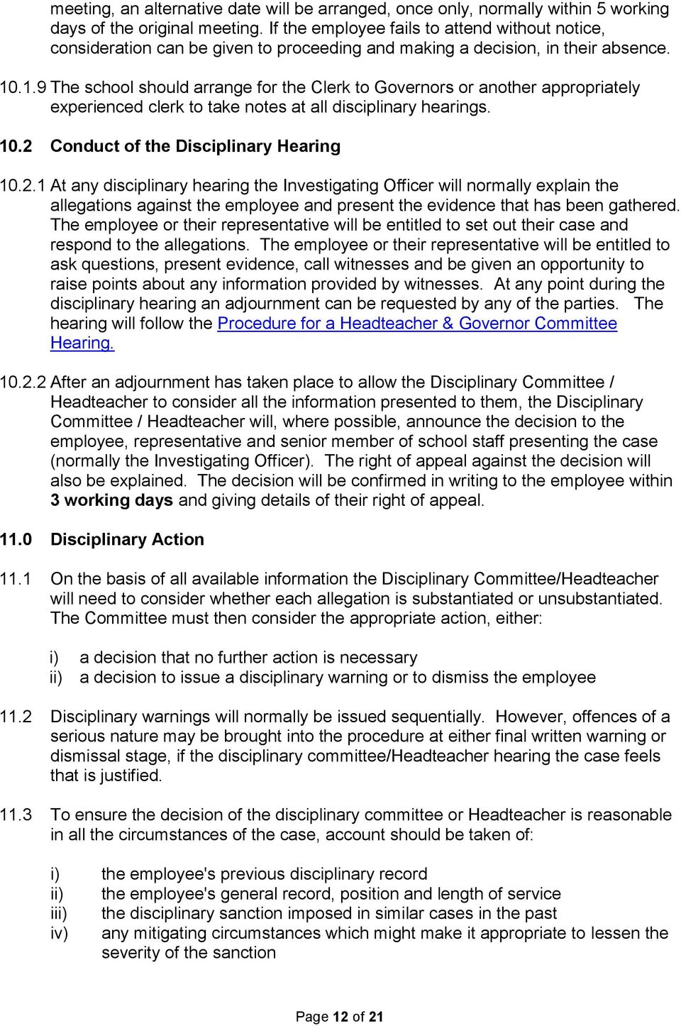 .1.9 The school should arrange for the Clerk to Governors or another appropriately experienced clerk to take notes at all disciplinary hearings. 10.2