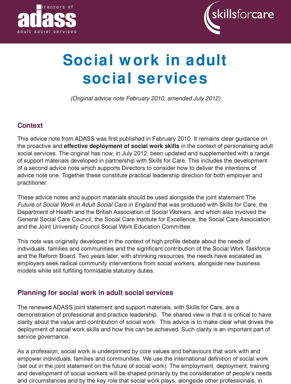 The original has now, in July 2012, been updated and supplemented with a range of support materials developed in partnership with Skills for Care.