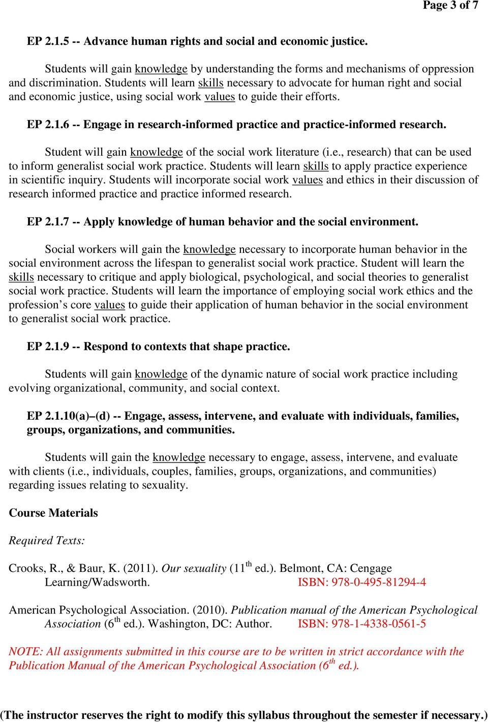 6 -- Engage in research-informed practice and practice-informed research. Student will gain knowledge of the social work literature (i.e., research) that can be used to inform generalist social work practice.