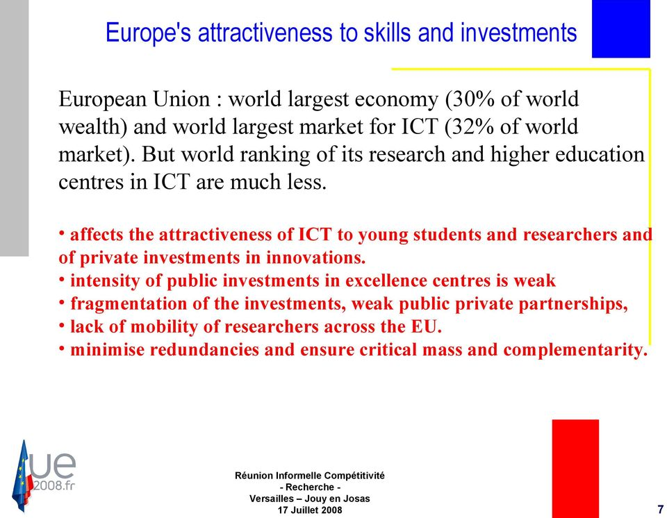 affects the attractiveness of ICT to young students and researchers and of private investments in innovations.