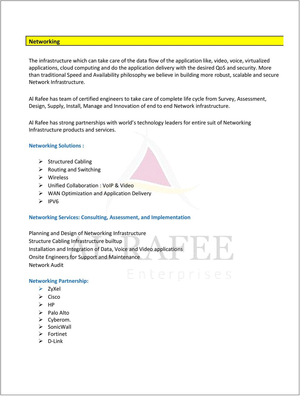 Al Rafee has team of certified engineers to take care of complete life cycle from Survey, Assessment, Design, Supply, Install, Manage and Innovation of end to end Network infrastructure.