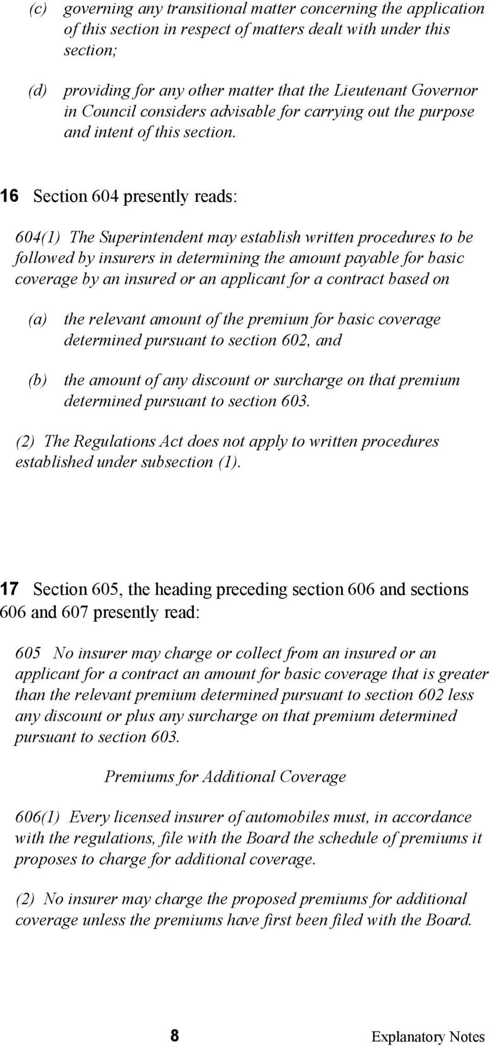 16 Section 604 presently reads: 604(1) The Superintendent may establish written procedures to be followed by insurers in determining the amount payable for basic coverage by an insured or an