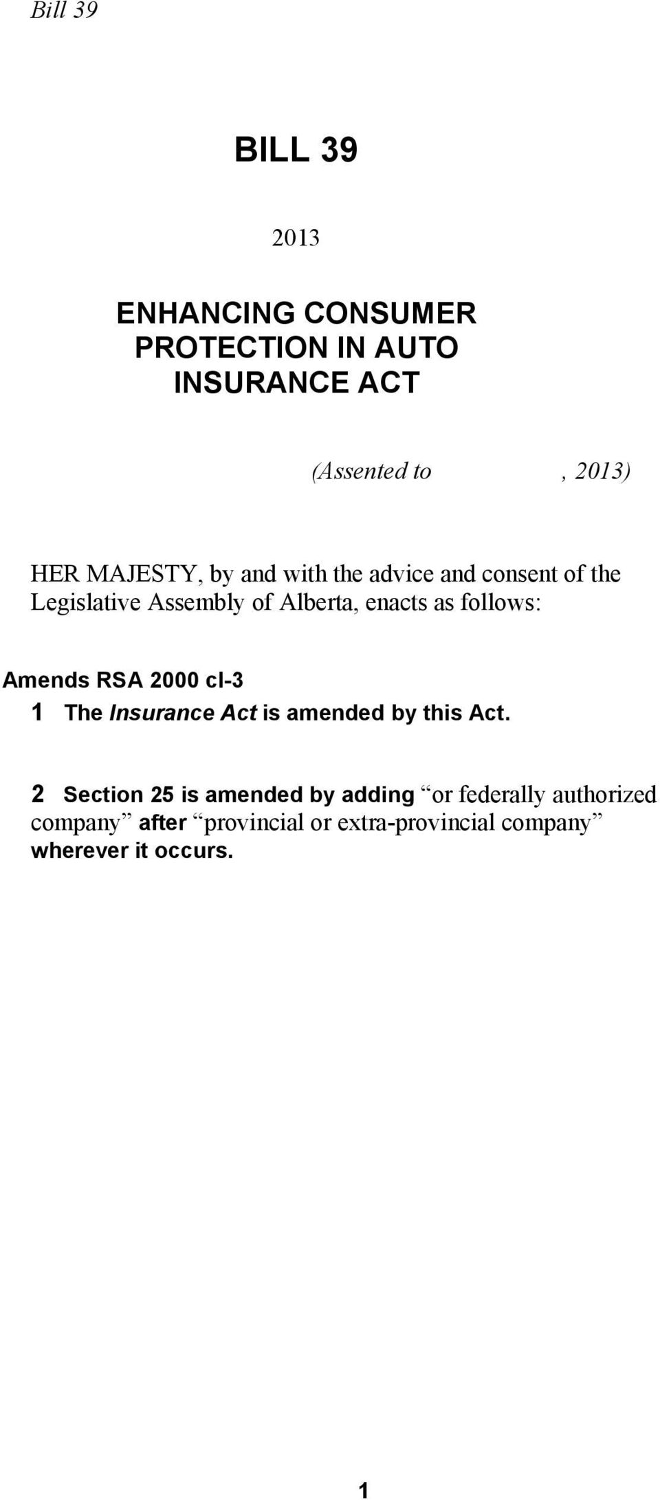 follows: Amends RSA 2000 ci-3 1 The Insurance Act is amended by this Act.