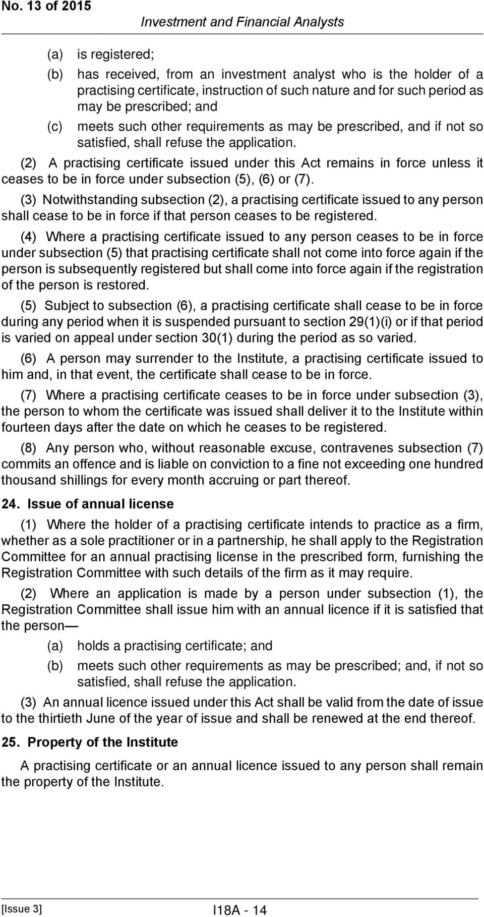 (2) A practising certificate issued under this Act remains in force unless it ceases to be in force under subsection (5), (6) or (7).