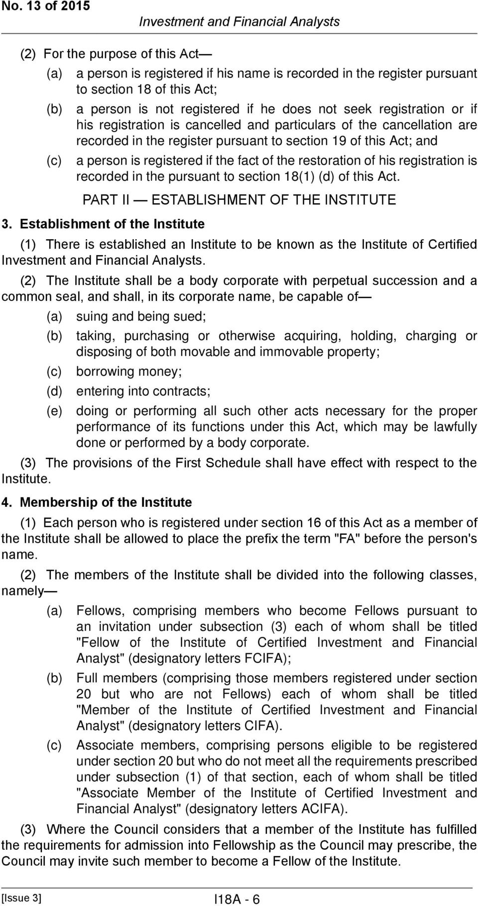 registered if the fact of the restoration of his registration is recorded in the pursuant to section 18(1) (d) of this Act. PART II ESTABLISHMENT OF THE INSTITUTE 3.