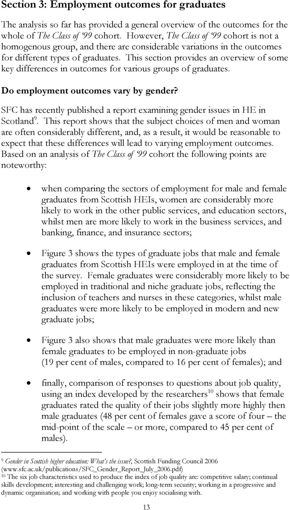 This section provides an overview of some key differences in outcomes for various groups of graduates. Do employment outcomes vary by gender?