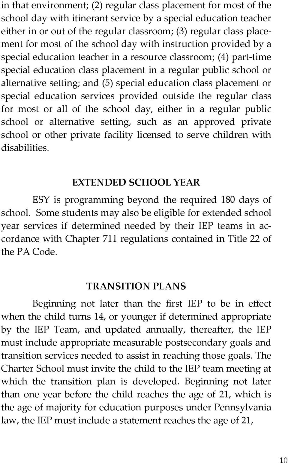 alternative sebing; and (5) special education class placement or special education services provided outside the regular class for most or all of the school day, either in a regular public school or