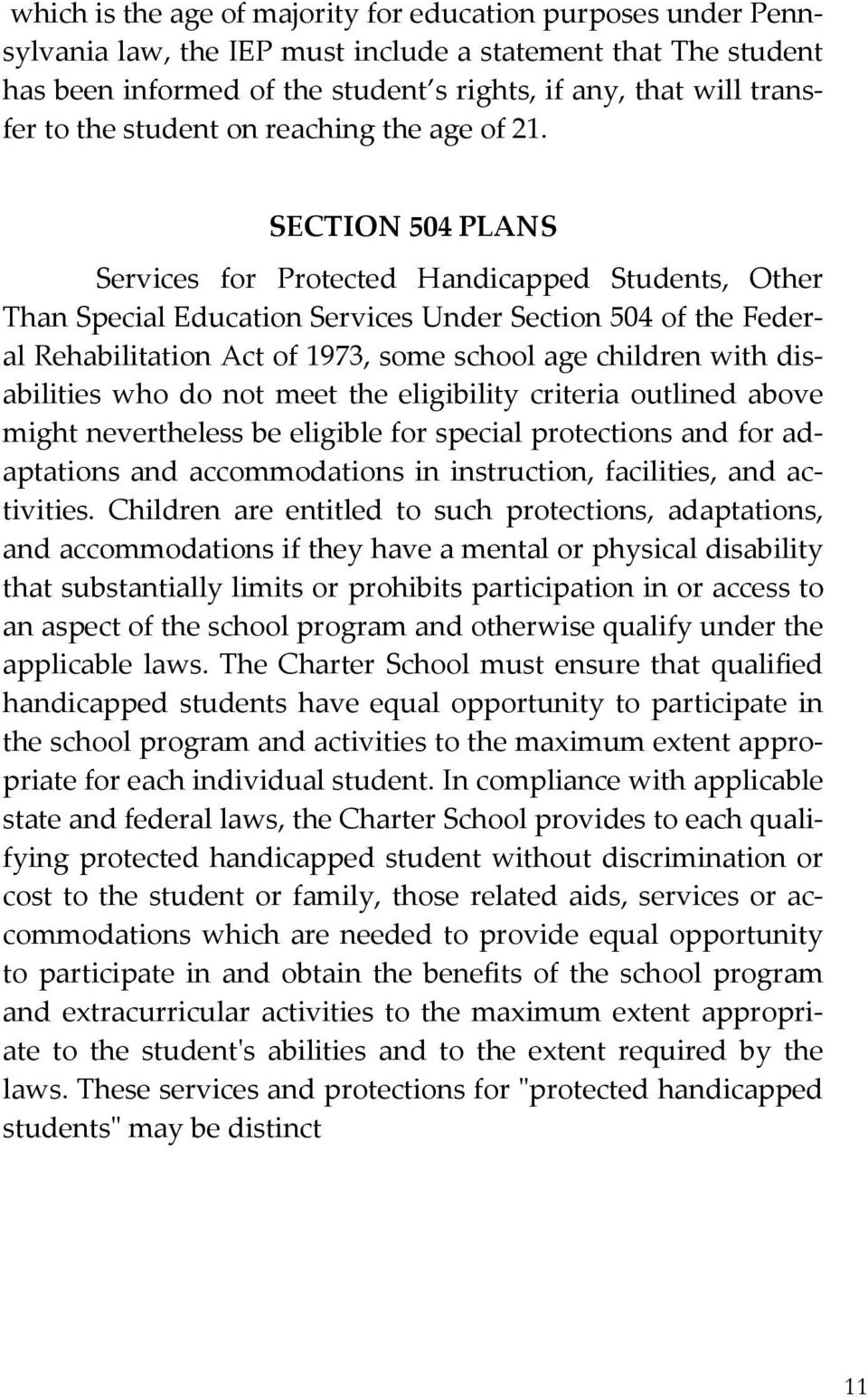 SECTION 504 PLANS Services for Protected Handicapped Students, Other Than Special Education Services Under Section 504 of the Federal Rehabilitation Act of 1973, some school age children with