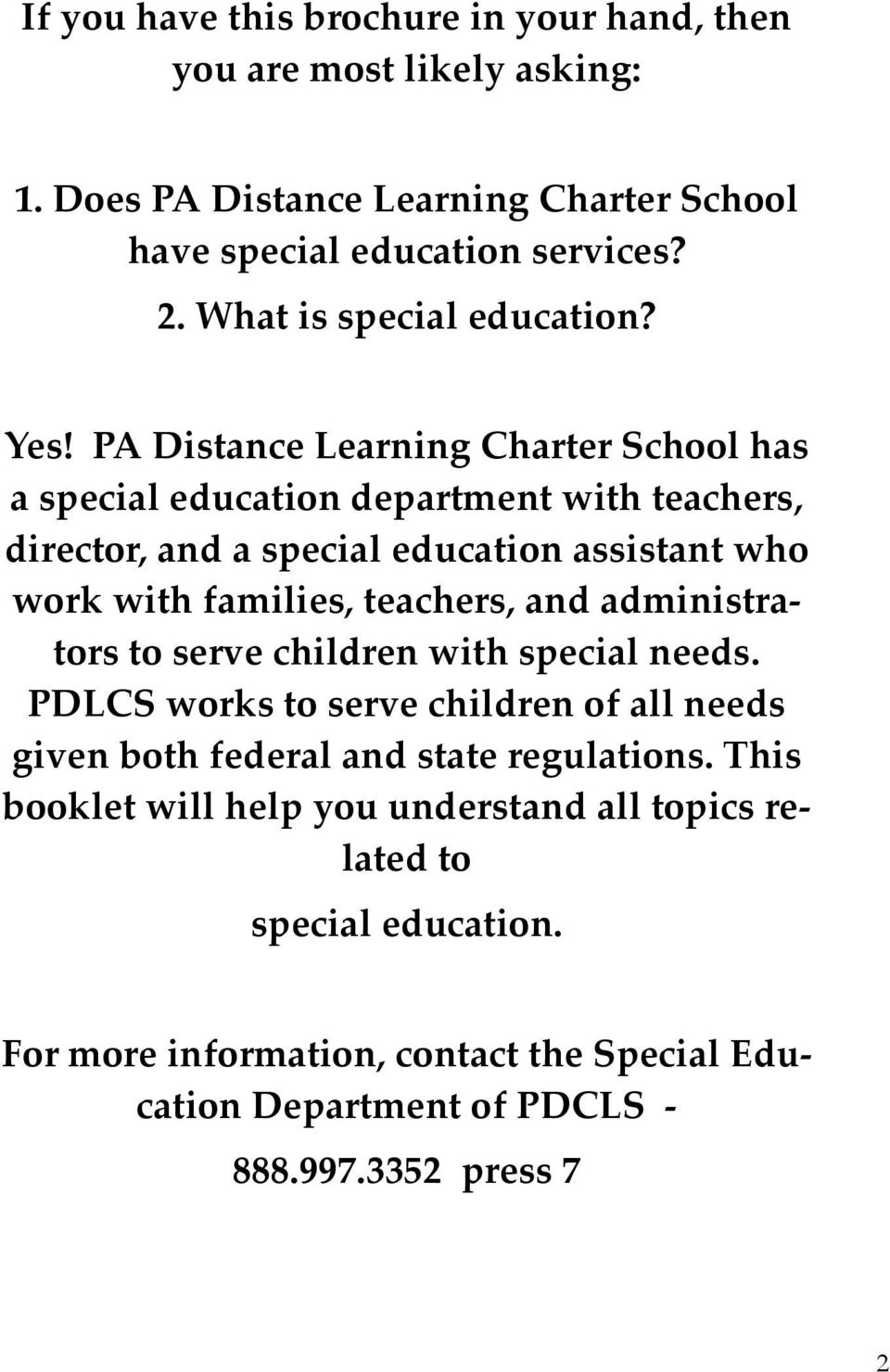 PA Distance Learning Charter School has a special education department with teachers, director, and a special education assistant who work with families, teachers,
